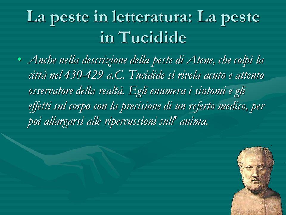 La peste in letteratura: La peste in Tucidide Anche nella descrizione della peste di Atene, che colpì la città nel 430-429 a.C. Tucidide si rivela acu