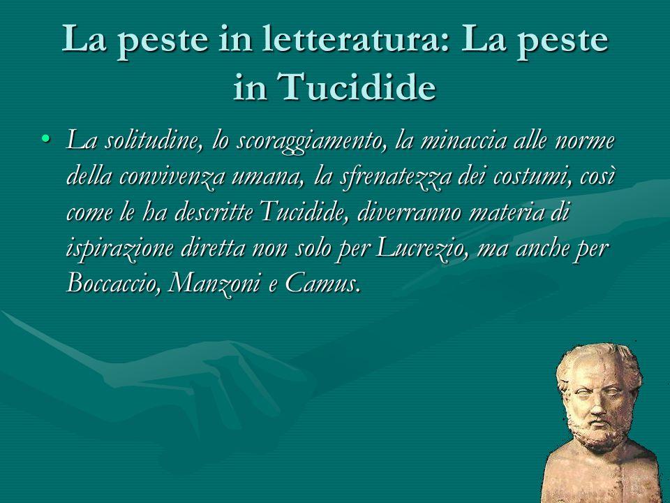 La peste in letteratura: La peste in Tucidide La solitudine, lo scoraggiamento, la minaccia alle norme della convivenza umana, la sfrenatezza dei cost