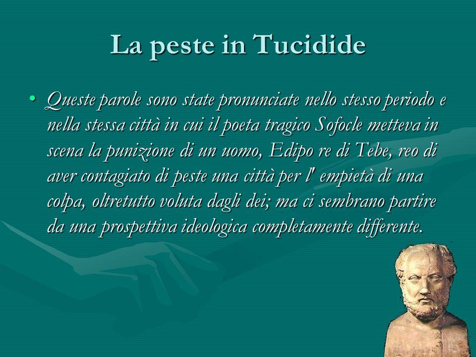 La peste in Tucidide Queste parole sono state pronunciate nello stesso periodo e nella stessa città in cui il poeta tragico Sofocle metteva in scena l