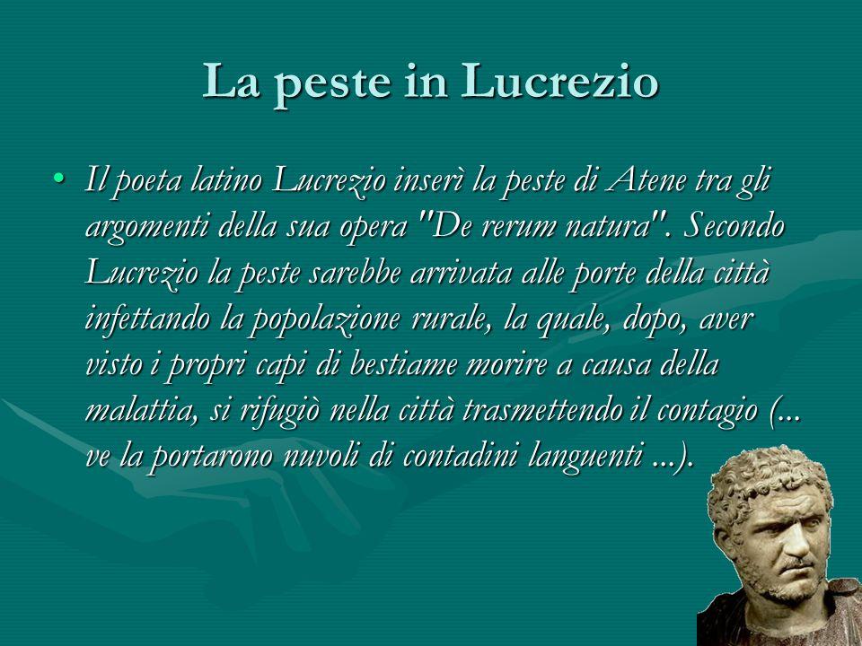 La peste in Lucrezio Il poeta latino Lucrezio inserì la peste di Atene tra gli argomenti della sua opera
