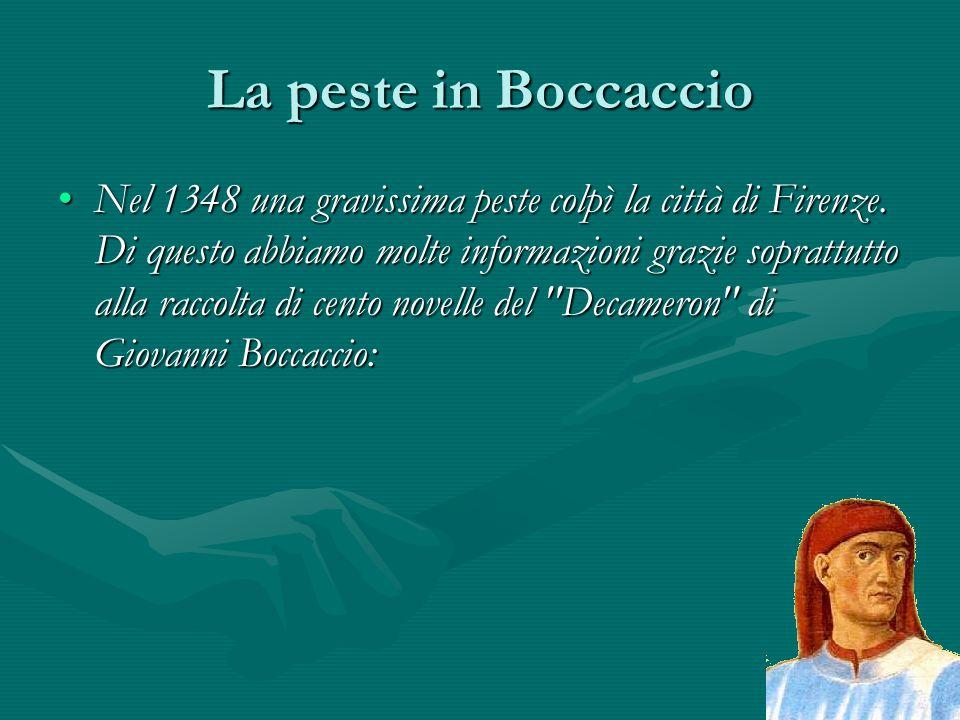 La peste in Boccaccio Nel 1348 una gravissima peste colpì la città di Firenze. Di questo abbiamo molte informazioni grazie soprattutto alla raccolta d