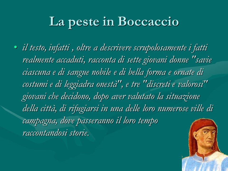 La peste in Boccaccio il testo, infatti, oltre a descrivere scrupolosamente i fatti realmente accaduti, racconta di sette giovani donne