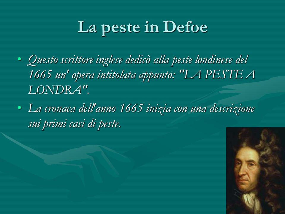 La peste in Defoe Questo scrittore inglese dedicò alla peste londinese del 1665 un' opera intitolata appunto: