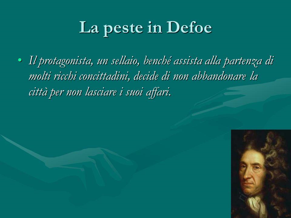 La peste in Defoe Il protagonista, un sellaio, benché assista alla partenza di molti ricchi concittadini, decide di non abbandonare la città per non l