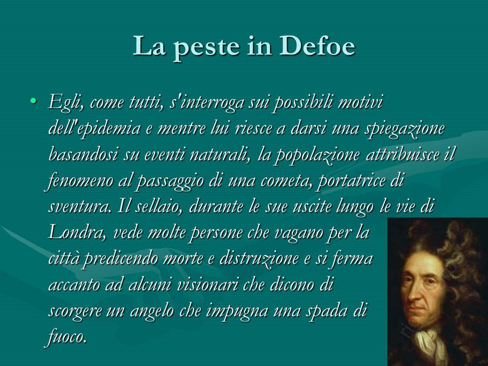 La peste in Defoe Egli, come tutti, s'interroga sui possibili motivi dell'epidemia e mentre lui riesce a darsi una spiegazione basandosi su eventi nat