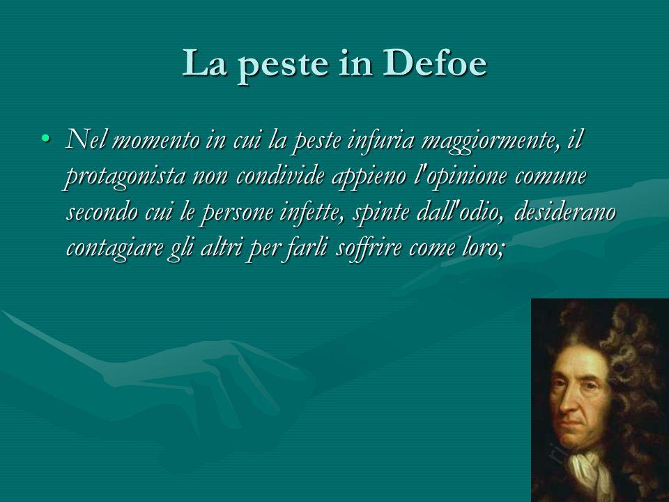 La peste in Defoe Nel momento in cui la peste infuria maggiormente, il protagonista non condivide appieno l'opinione comune secondo cui le persone inf