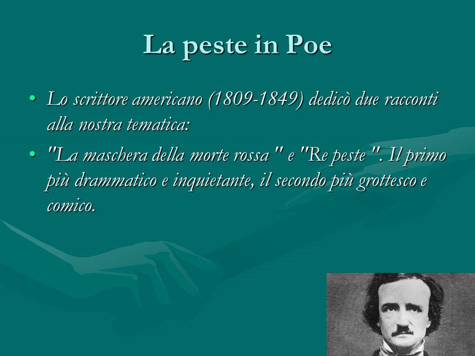 La peste in Poe Lo scrittore americano (1809-1849) dedicò due racconti alla nostra tematica:Lo scrittore americano (1809-1849) dedicò due racconti all