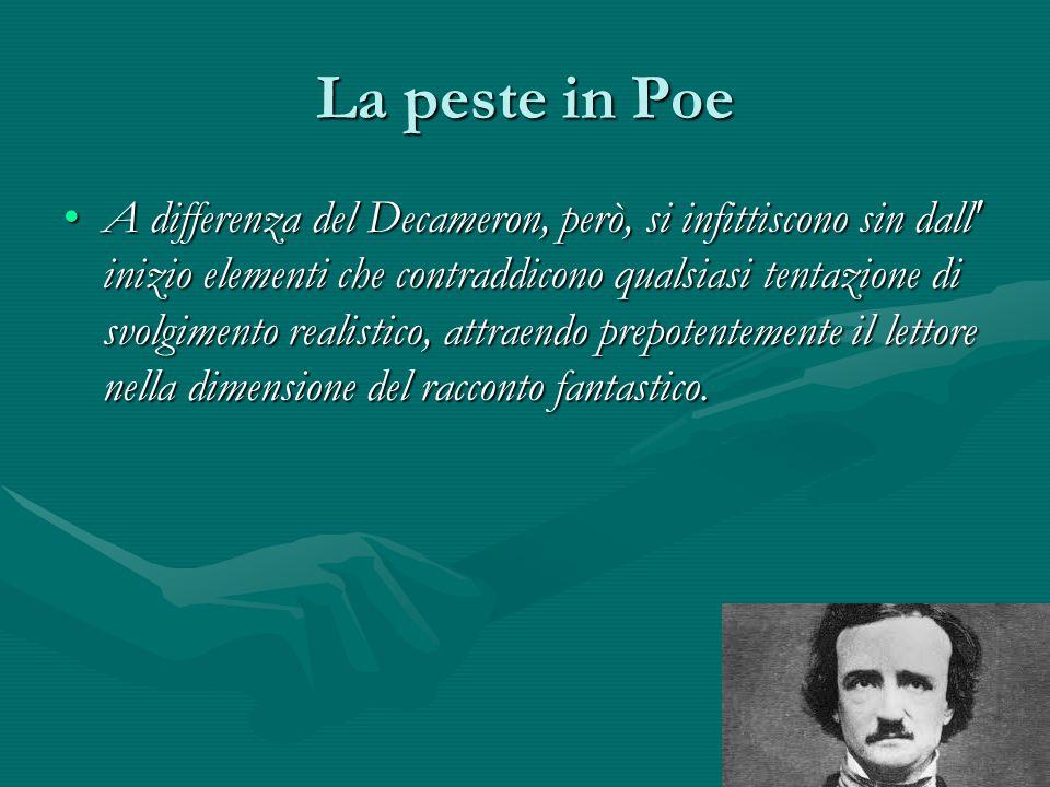 La peste in Poe A differenza del Decameron, però, si infittiscono sin dall' inizio elementi che contraddicono qualsiasi tentazione di svolgimento real