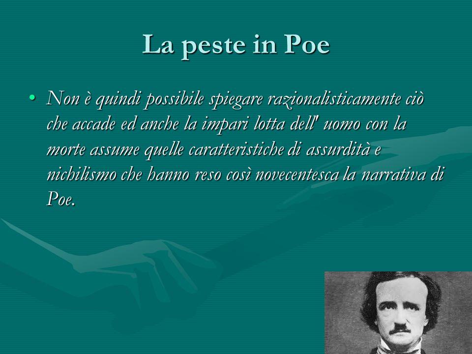 La peste in Poe Non è quindi possibile spiegare razionalisticamente ciò che accade ed anche la impari lotta dell' uomo con la morte assume quelle cara