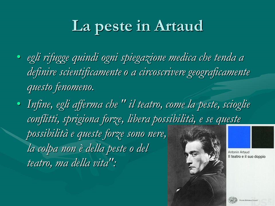 La peste in Artaud egli rifugge quindi ogni spiegazione medica che tenda a definire scientificamente o a circoscrivere geograficamente questo fenomeno