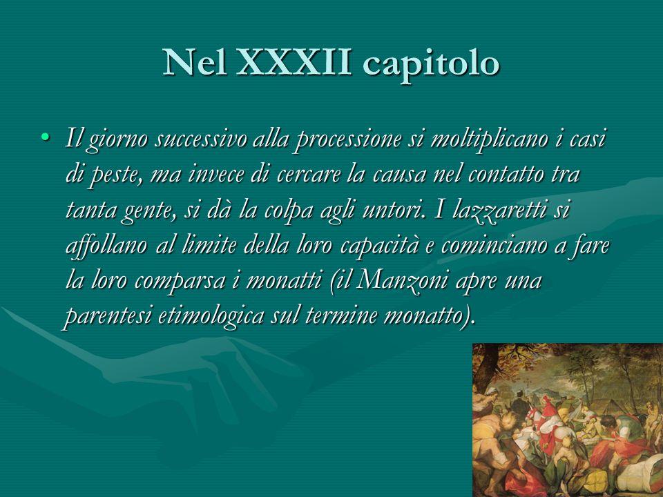 Nel XXXII capitolo Il giorno successivo alla processione si moltiplicano i casi di peste, ma invece di cercare la causa nel contatto tra tanta gente,