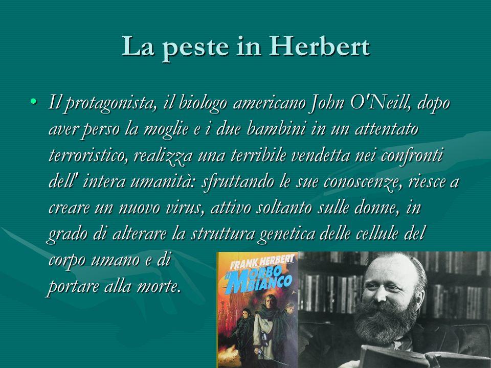 La peste in Herbert Il protagonista, il biologo americano John O'Neill, dopo aver perso la moglie e i due bambini in un attentato terroristico, realiz