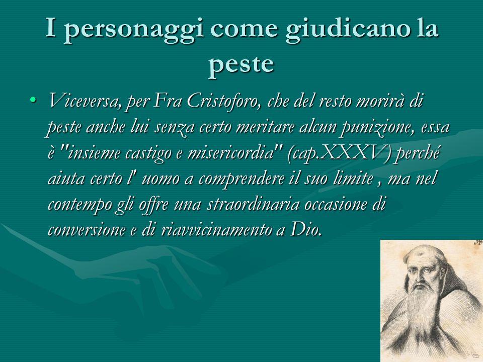 I personaggi come giudicano la peste Viceversa, per Fra Cristoforo, che del resto morirà di peste anche lui senza certo meritare alcun punizione, essa