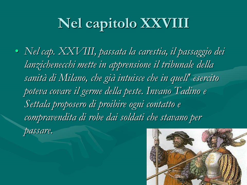 Nel capitolo XXVIII Nel cap. XXVIII, passata la carestia, il passaggio dei lanzichenecchi mette in apprensione il tribunale della sanità di Milano, ch