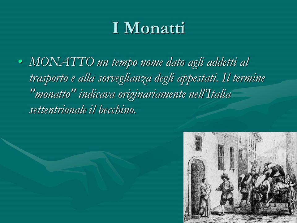 I Monatti MONATTO un tempo nome dato agli addetti al trasporto e alla sorveglianza degli appestati. Il termine