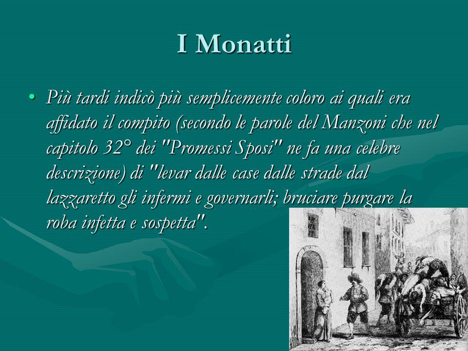 I Monatti Più tardi indicò più semplicemente coloro ai quali era affidato il compito (secondo le parole del Manzoni che nel capitolo 32° dei
