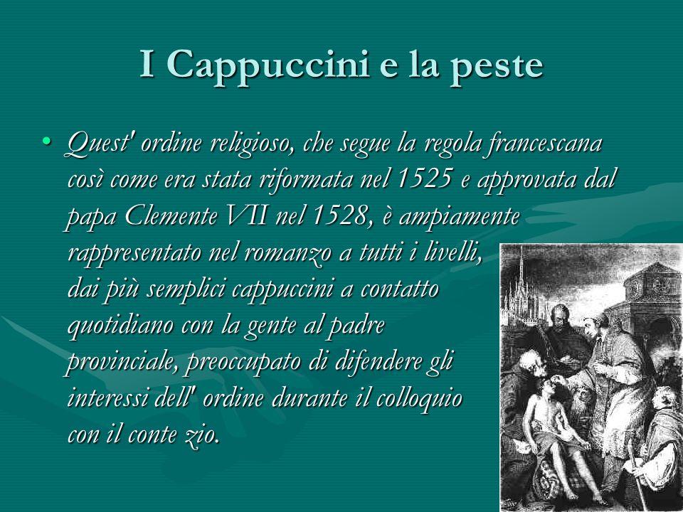 I Cappuccini e la peste Quest' ordine religioso, che segue la regola francescana così come era stata riformata nel 1525 e approvata dal papa Clemente