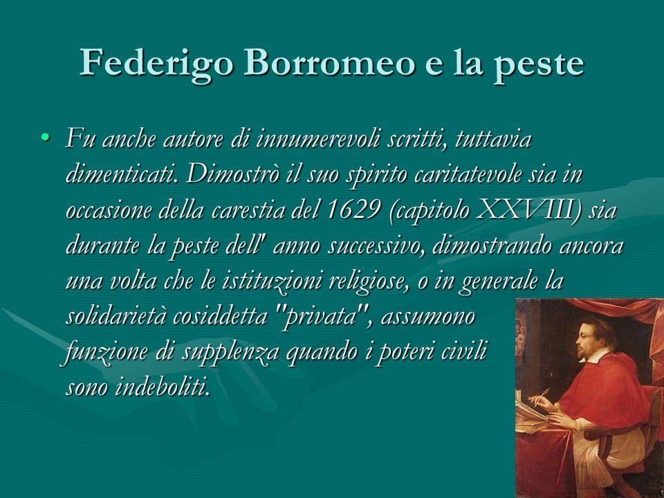 Federigo Borromeo e la peste Fu anche autore di innumerevoli scritti, tuttavia dimenticati. Dimostrò il suo spirito caritatevole sia in occasione dell