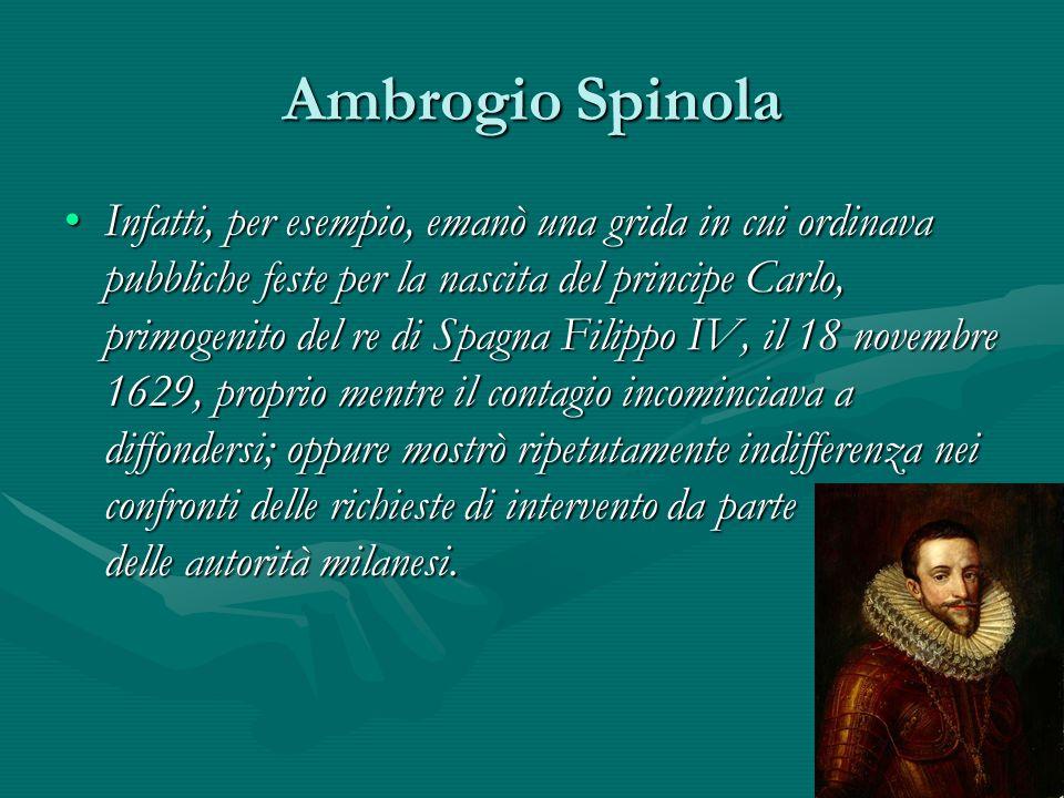 Ambrogio Spinola Infatti, per esempio, emanò una grida in cui ordinava pubbliche feste per la nascita del principe Carlo, primogenito del re di Spagna