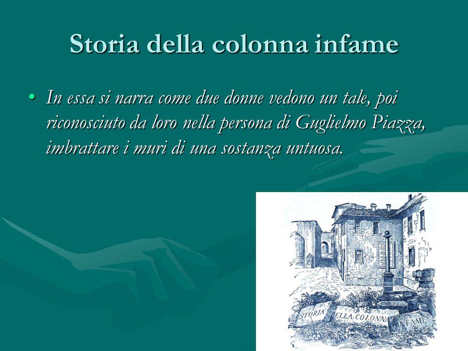 Storia della colonna infame In essa si narra come due donne vedono un tale, poi riconosciuto da loro nella persona di Guglielmo Piazza, imbrattare i m