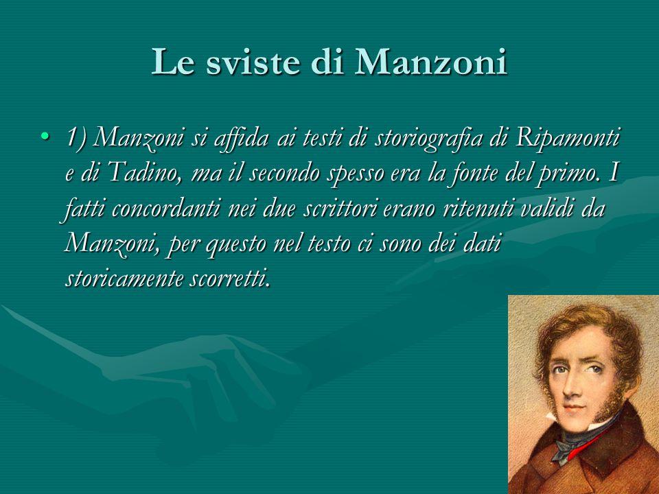 Le sviste di Manzoni 1) Manzoni si affida ai testi di storiografia di Ripamonti e di Tadino, ma il secondo spesso era la fonte del primo. I fatti conc
