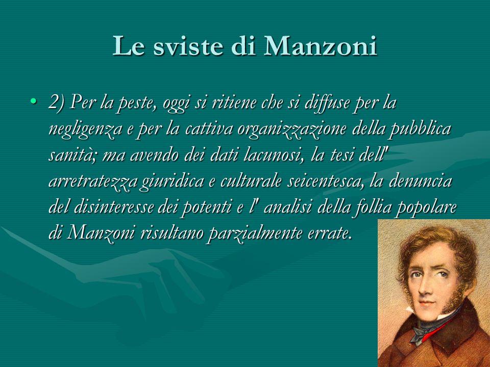 Le sviste di Manzoni 2) Per la peste, oggi si ritiene che si diffuse per la negligenza e per la cattiva organizzazione della pubblica sanità; ma avend