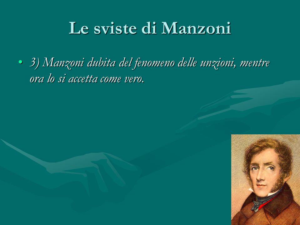 Le sviste di Manzoni 3) Manzoni dubita del fenomeno delle unzioni, mentre ora lo si accetta come vero.3) Manzoni dubita del fenomeno delle unzioni, me