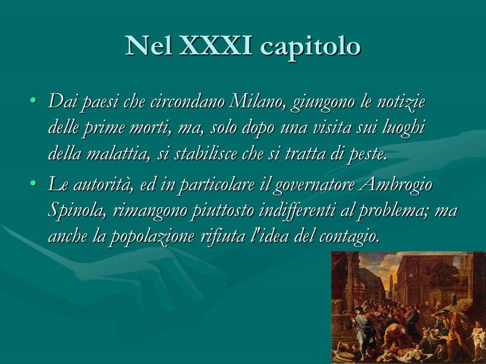 Nel XXXI capitolo Dai paesi che circondano Milano, giungono le notizie delle prime morti, ma, solo dopo una visita sui luoghi della malattia, si stabi