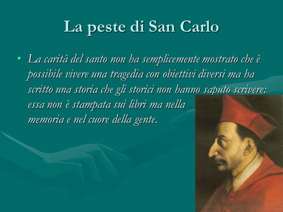 La peste di San Carlo La carità del santo non ha semplicemente mostrato che è possibile vivere una tragedia con obiettivi diversi ma ha scritto una st