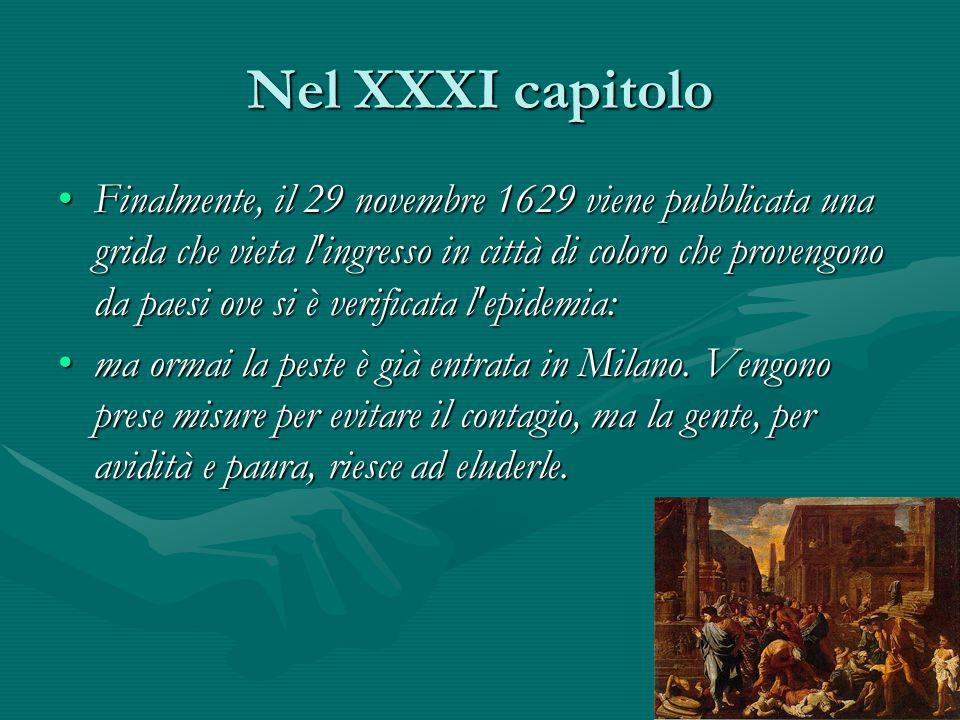 Nel XXXI capitolo Finalmente, il 29 novembre 1629 viene pubblicata una grida che vieta l'ingresso in città di coloro che provengono da paesi ove si è