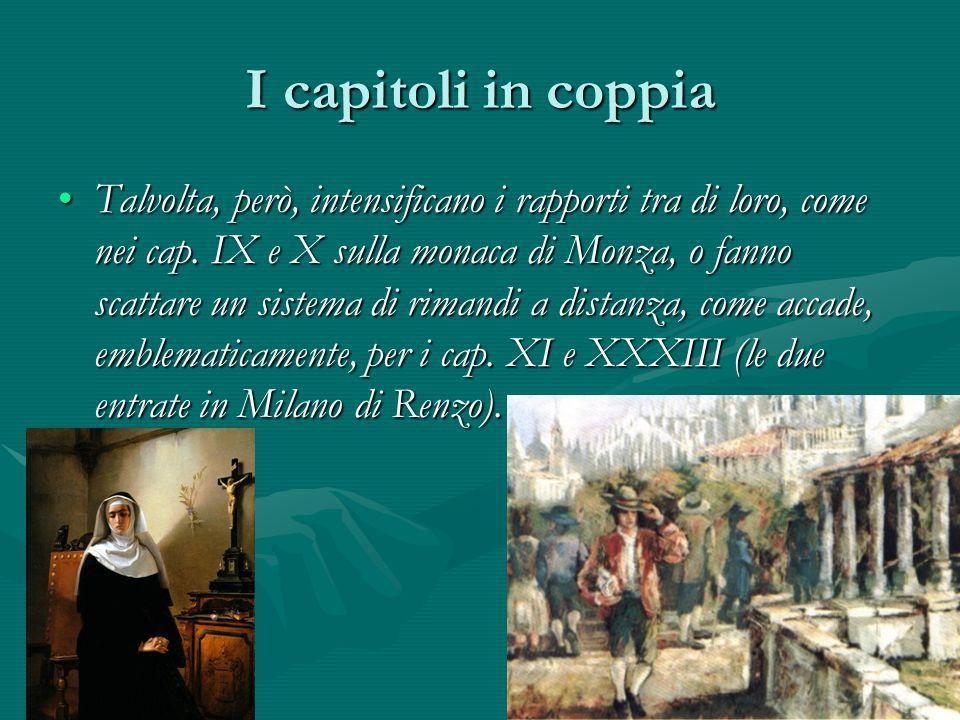 I capitoli in coppia Talvolta, però, intensificano i rapporti tra di loro, come nei cap. IX e X sulla monaca di Monza, o fanno scattare un sistema di
