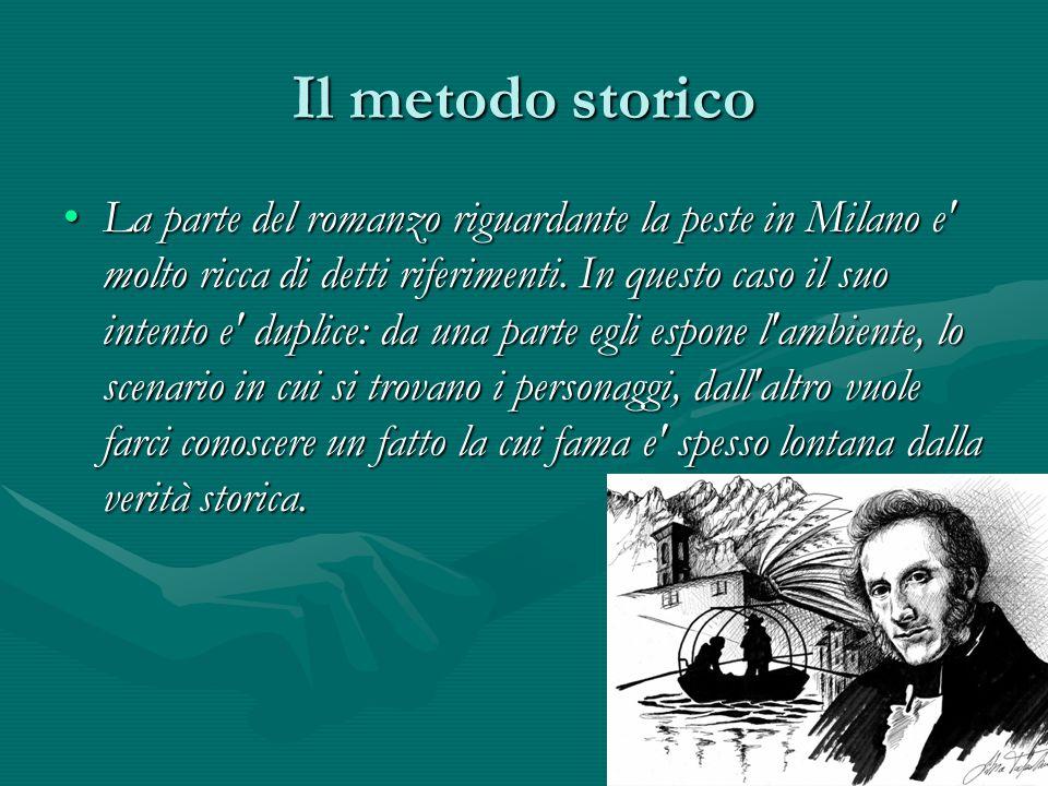 Il metodo storico La parte del romanzo riguardante la peste in Milano e' molto ricca di detti riferimenti. In questo caso il suo intento e' duplice: d