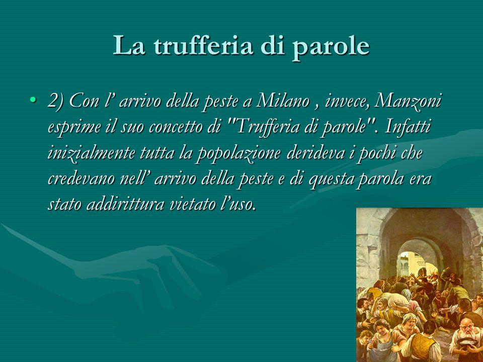 La trufferia di parole 2) Con l' arrivo della peste a Milano, invece, Manzoni esprime il suo concetto di