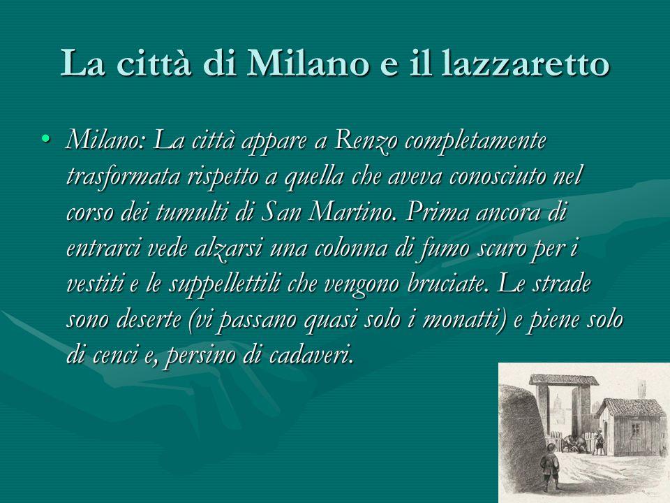 La città di Milano e il lazzaretto Milano: La città appare a Renzo completamente trasformata rispetto a quella che aveva conosciuto nel corso dei tumu