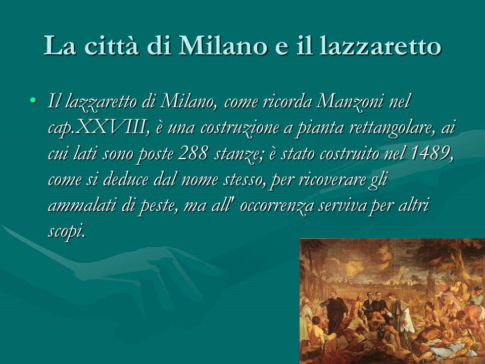 Il lazzaretto di Milano, come ricorda Manzoni nel cap.XXVIII, è una costruzione a pianta rettangolare, ai cui lati sono poste 288 stanze; è stato cost