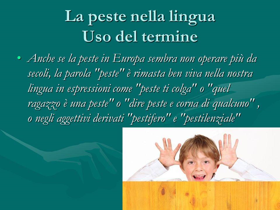 La peste nella lingua Uso del termine Anche se la peste in Europa sembra non operare più da secoli, la parola