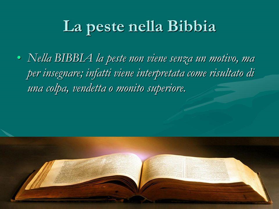 La peste nella Bibbia Nella BIBBIA la peste non viene senza un motivo, ma per insegnare; infatti viene interpretata come risultato di una colpa, vende