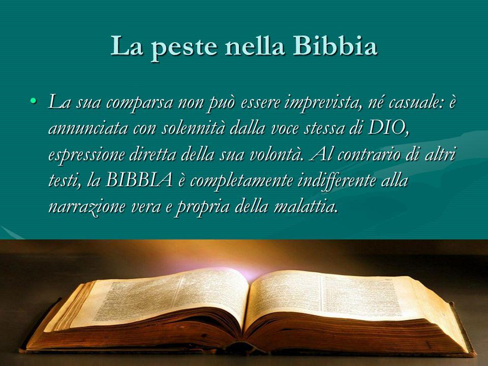 La peste nella Bibbia La sua comparsa non può essere imprevista, né casuale: è annunciata con solennità dalla voce stessa di DIO, espressione diretta