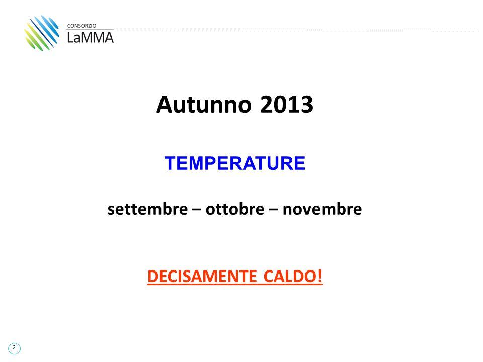 2 Autunno 2013 TEMPERATURE settembre – ottobre – novembre DECISAMENTE CALDO!