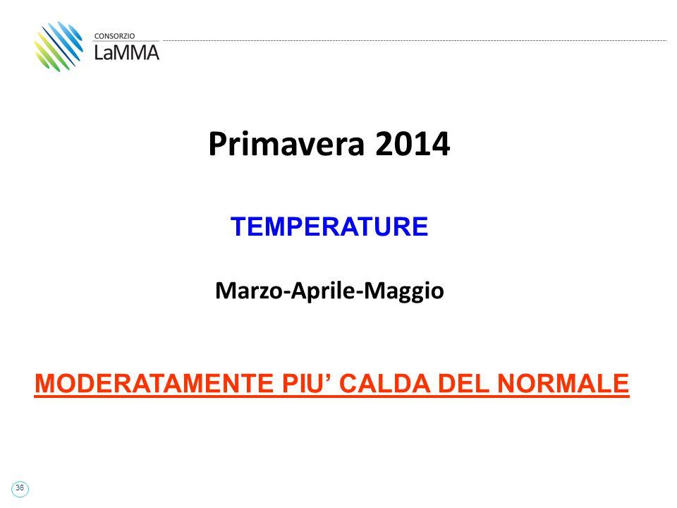 36 Primavera 2014 TEMPERATURE Marzo-Aprile-Maggio MODERATAMENTE PIU' CALDA DEL NORMALE