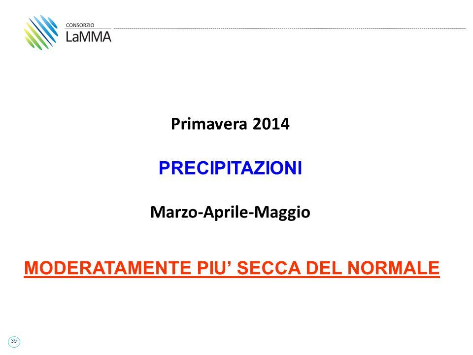 39 Primavera 2014 PRECIPITAZIONI Marzo-Aprile-Maggio MODERATAMENTE PIU' SECCA DEL NORMALE