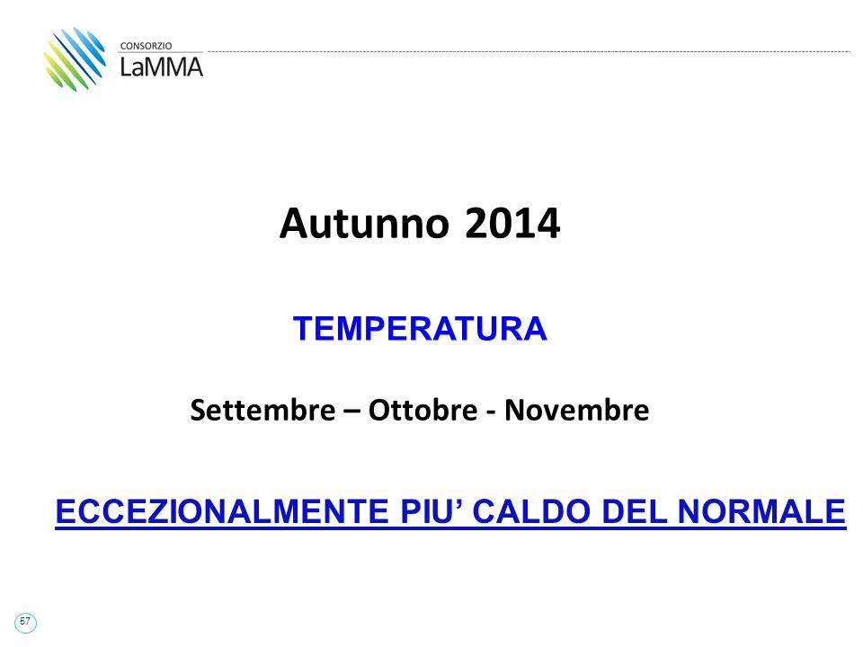57 Autunno 2014 TEMPERATURA Settembre – Ottobre - Novembre ECCEZIONALMENTE PIU' CALDO DEL NORMALE