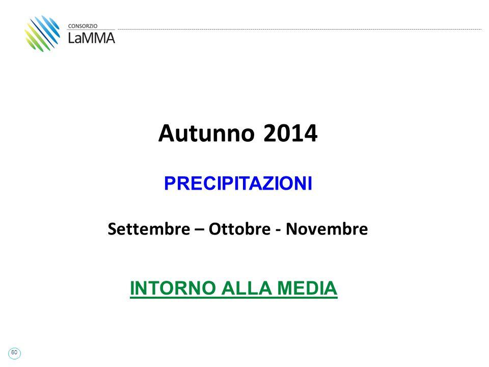 60 Autunno 2014 PRECIPITAZIONI Settembre – Ottobre - Novembre INTORNO ALLA MEDIA
