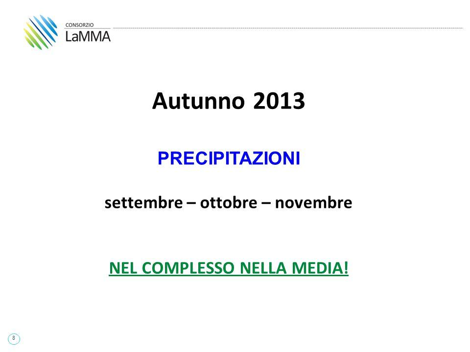 8 Autunno 2013 PRECIPITAZIONI settembre – ottobre – novembre NEL COMPLESSO NELLA MEDIA!