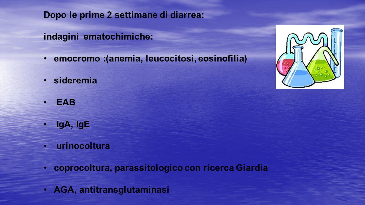 Dopo le prime 2 settimane di diarrea: indagini ematochimiche: emocromo :(anemia, leucocitosi, eosinofilia) sideremia EAB IgA, IgE urinocoltura coproco
