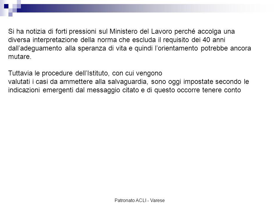 Patronato ACLI - Varese Nei confronti delle lavoratrici del settore privato (dipendenti e autonome) che, beneficiando della deroga, maturano il diritto alla pensione di vecchiaia con il previgente requisito anagrafico (60 anni) continua a rimanere valido: - l'innalzamento dell'età pensionabile di vecchiaia previsto a partire dal 1° gennaio 2014 AnnoRequisito anagrafico Adeguamento speranza di vita Età per il diritto anni 201260 2013603 mesi60 + 3 mesi 201460 + 1 mese3 mesi60 + 4 mesi
