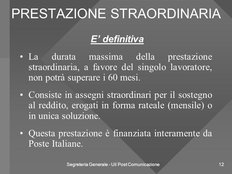 Segreteria Generale - Uil Post Comunicazione 12 PRESTAZIONE STRAORDINARIA E' definitiva La durata massima della prestazione straordinaria, a favore de
