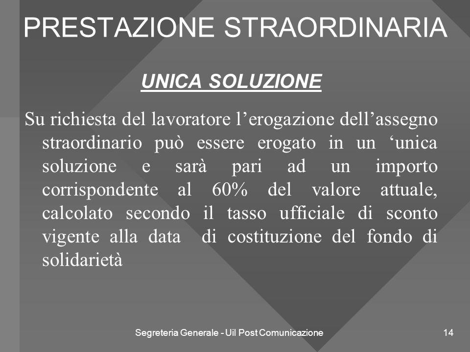 Segreteria Generale - Uil Post Comunicazione 14 PRESTAZIONE STRAORDINARIA UNICA SOLUZIONE Su richiesta del lavoratore l'erogazione dell'assegno straor