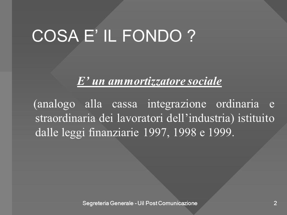 Segreteria Generale - Uil Post Comunicazione 3 QUALI SONO LE FINALITA' DEL FONDO.