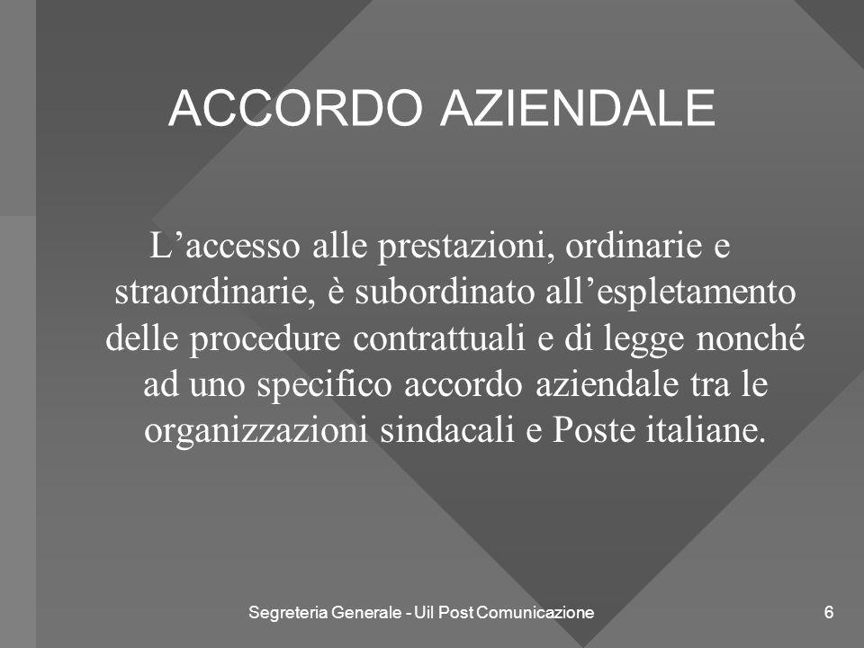 Segreteria Generale - Uil Post Comunicazione 6 ACCORDO AZIENDALE L'accesso alle prestazioni, ordinarie e straordinarie, è subordinato all'espletamento